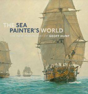 The Sea Painter's World: The New Marine Art of Geoff Hunt